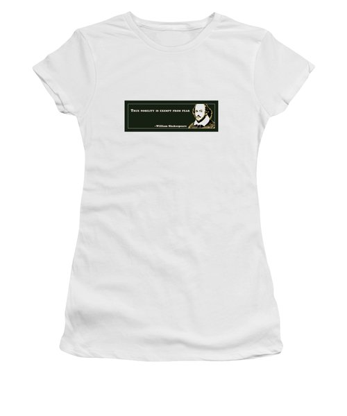 True Nobility Is Exempt From Fear #shakespeare #shakespearequote Women's T-Shirt