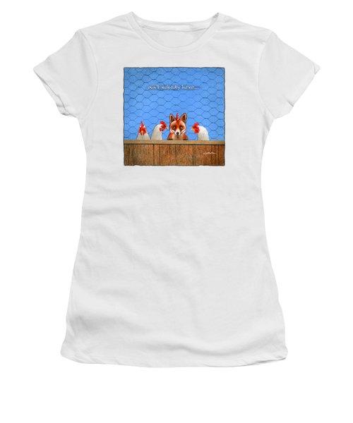 Ain't Nobody Here... Women's T-Shirt