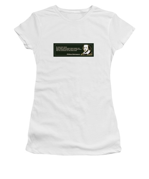 In Those Holy Fields #shakespeare #shakespearequote Women's T-Shirt