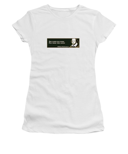 The Earth Has Music For Those Who Listen  #shakespeare #shakespearequote Women's T-Shirt