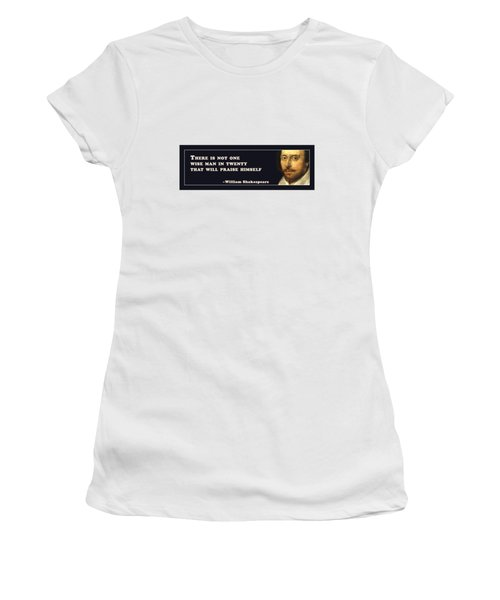 There Is Not One Wise Man #shakespeare #shakespearequote Women's T-Shirt