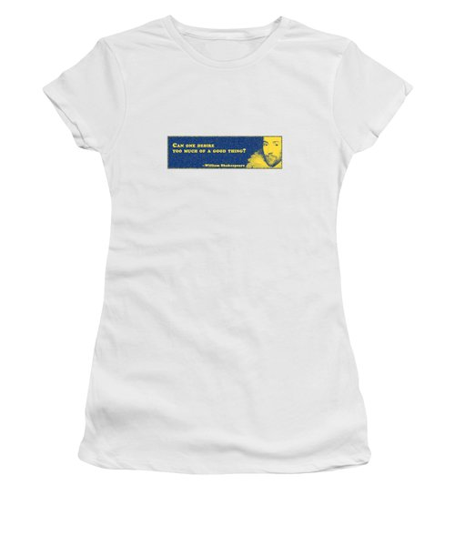 Can One Desire Too Much Of A Good Thing? #shakespeare #shakespearequote Women's T-Shirt
