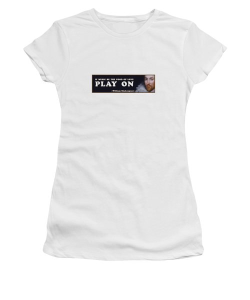 If Music Be The Food Of Love #shakespeare #shakespearequote Women's T-Shirt