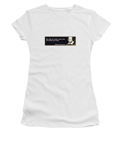 So Wise So Young #shakespeare #shakespearequote Women's T-Shirt