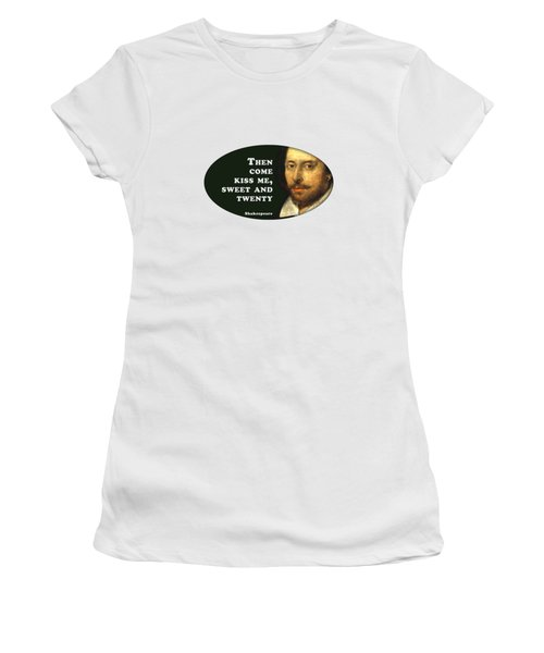 Then Come Kiss Me, Sweet And Twenty #shakespeare #shakespearequote Women's T-Shirt