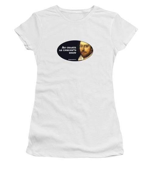 As Chaste As Unsunn'd Snow #shakespeare #shakespearequote Women's T-Shirt
