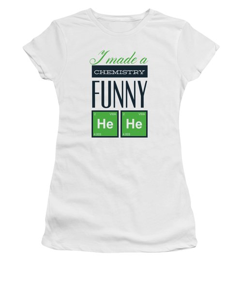 I Made A Chemistry Funny He He Women's T-Shirt
