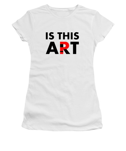 Is This Art Women's T-Shirt (Athletic Fit)