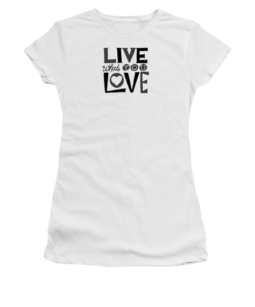Live What You Love In Black Women's T-Shirt