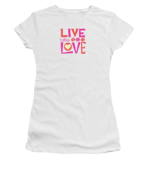 Live What You Love In Colorful Women's T-Shirt