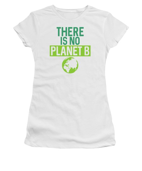 There Is No Planet B Support Green Environmentalism Women's T-Shirt