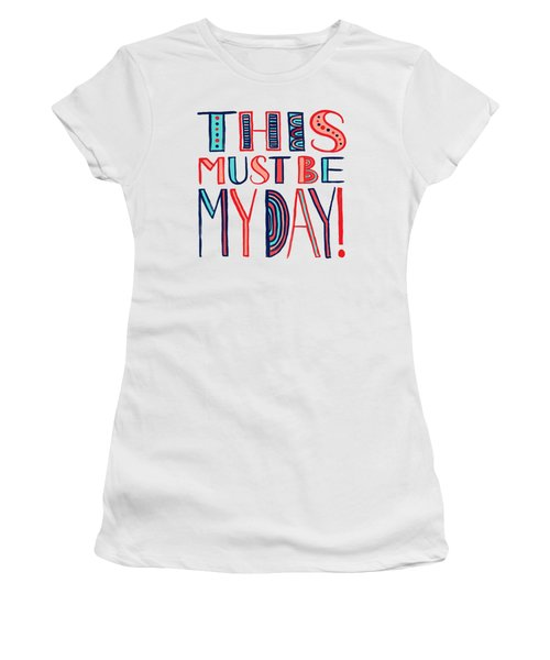 This Must Be My Day Women's T-Shirt