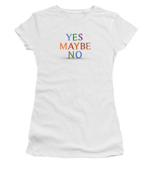 Yes Maybe No Women's T-Shirt