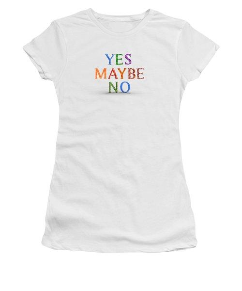 Yes Maybe No Women's T-Shirt