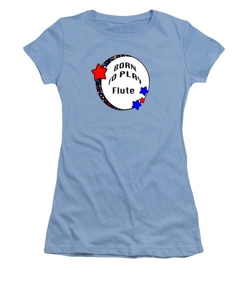 Flute Born To Play Flute 5662.02 Women's T-Shirt (Junior Cut) by M K  Miller