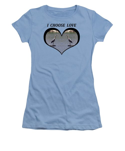 I Chose Love With A Heart Framing Blue Herons On A Pond Women's T-Shirt (Junior Cut) by Julia L Wright