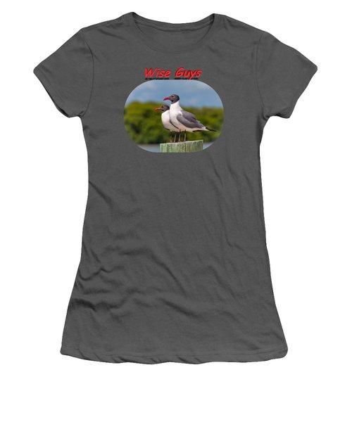 Wise Guys Women's T-Shirt (Junior Cut) by John M Bailey