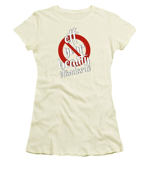 Eff Your Beauty Standards Women's T-Shirt (Junior Cut) by Menega Sabidussi