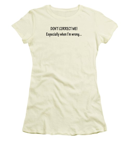 Don't Correct Me Women's T-Shirt (Athletic Fit)
