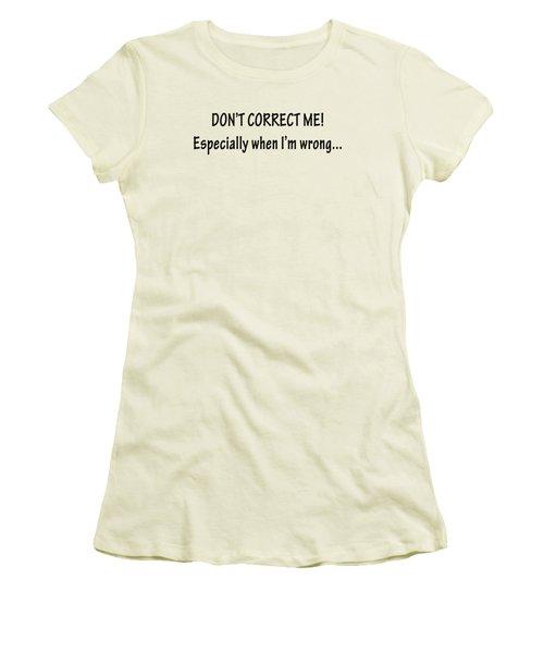 Don't Correct Me Women's T-Shirt (Athletic Fit)