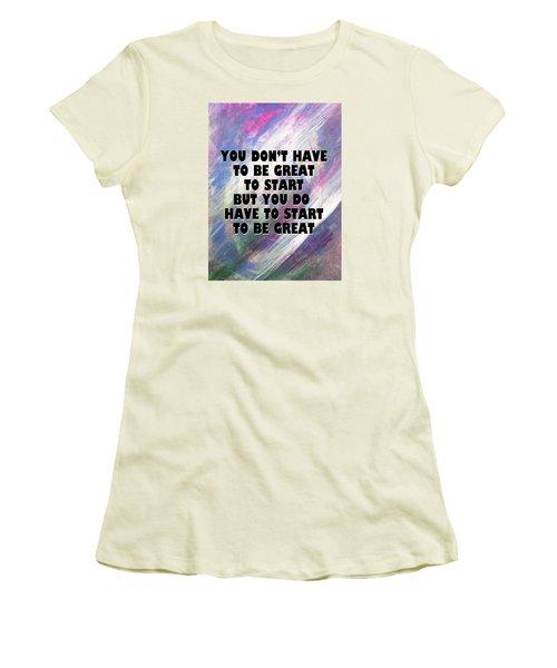 Start To Be Great Women's T-Shirt (Junior Cut) by John Fish
