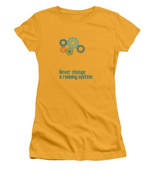 Never Change A Running System Women's T-Shirt (Junior Cut) by Jutta Maria Pusl