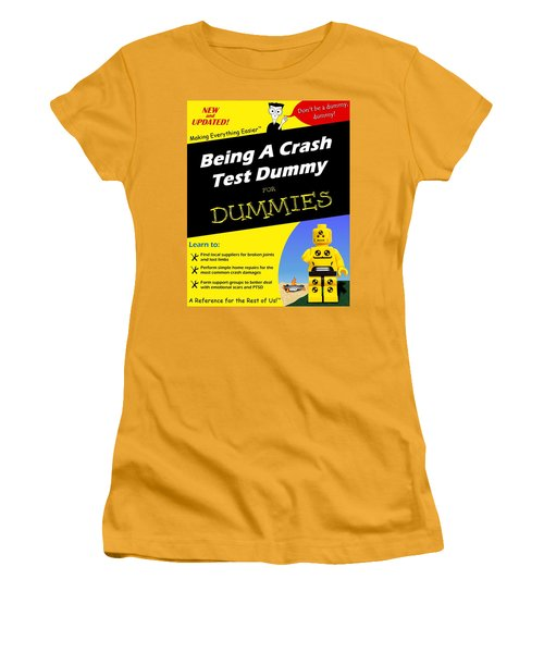 Being A Crash Test Dummy For Dummies Women's T-Shirt (Junior Cut) by Mark Fuller
