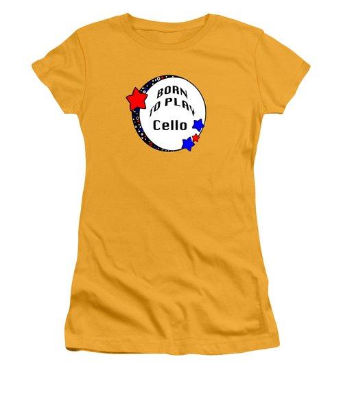 Cello Born To Play Cello 5686.02 Women's T-Shirt (Junior Cut) by M K  Miller