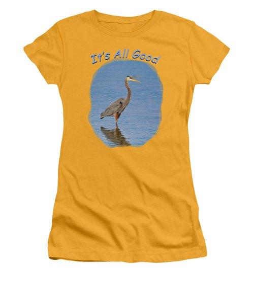 It's All Good 2 Women's T-Shirt (Junior Cut) by John M Bailey