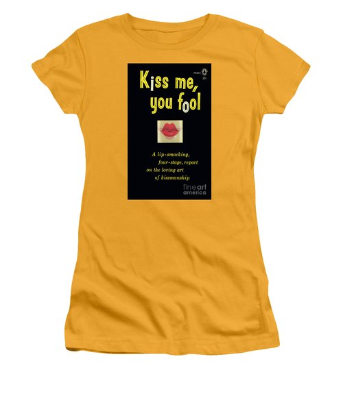 Kiss Me, You Fool Women's T-Shirt (Junior Cut) by Unknown Artist