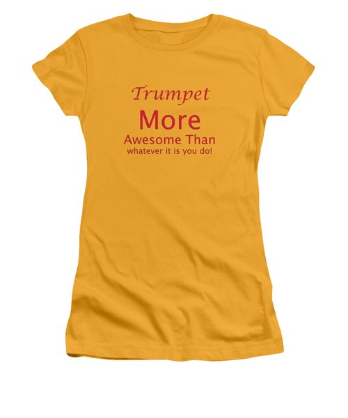 Trumpets More Awesome Than You 5556.02 Women's T-Shirt (Junior Cut) by M K  Miller