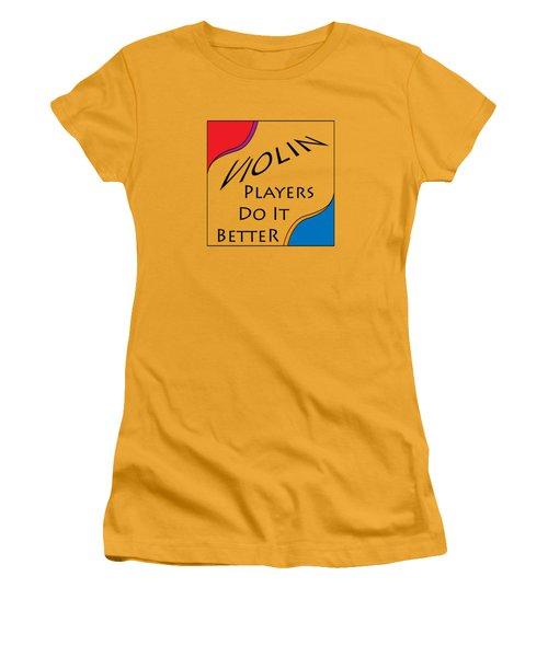 Violin Players Do It Better 5656.02 Women's T-Shirt (Junior Cut) by M K  Miller