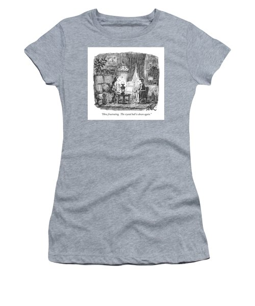 How Frustrating. The Crystal Ball Is Down Again Women's T-Shirt