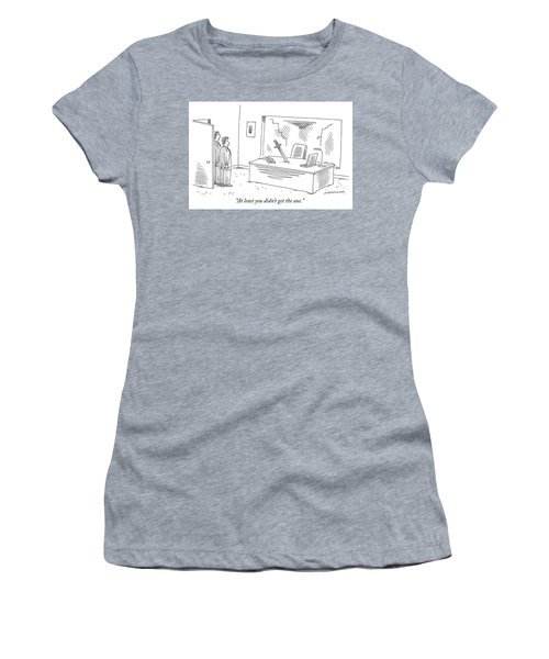 At Least You Didn't Get The Axe Women's T-Shirt