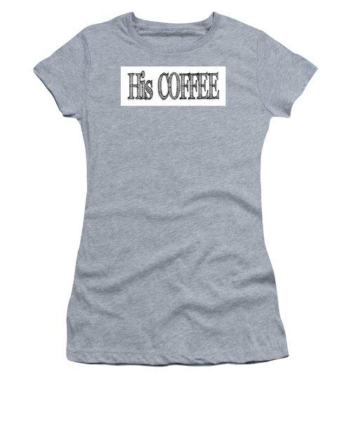 His Coffee Mug Women's T-Shirt (Junior Cut) by Robert J Sadler