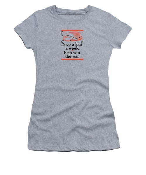 Save A Loaf A Week - Help Win The War Women's T-Shirt