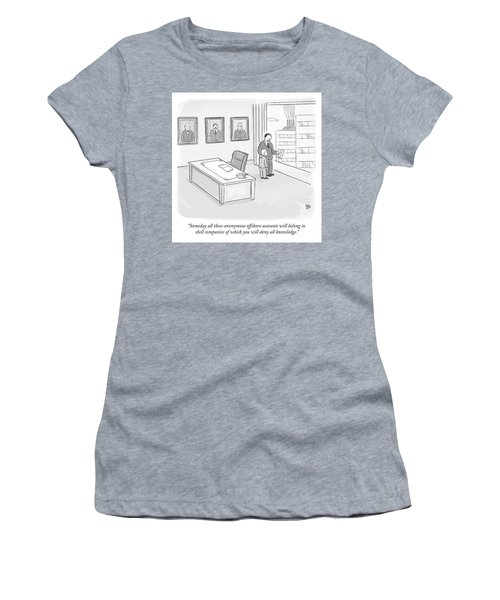 Someday All These Anonymous Offshore Accounts Women's T-Shirt
