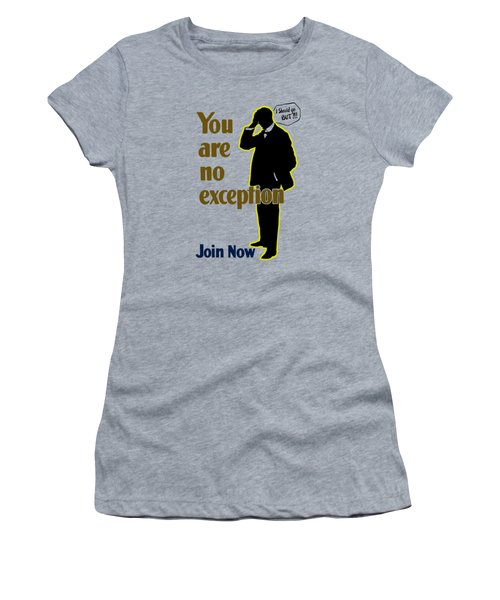 You Are No Exception - Join Now Women's T-Shirt