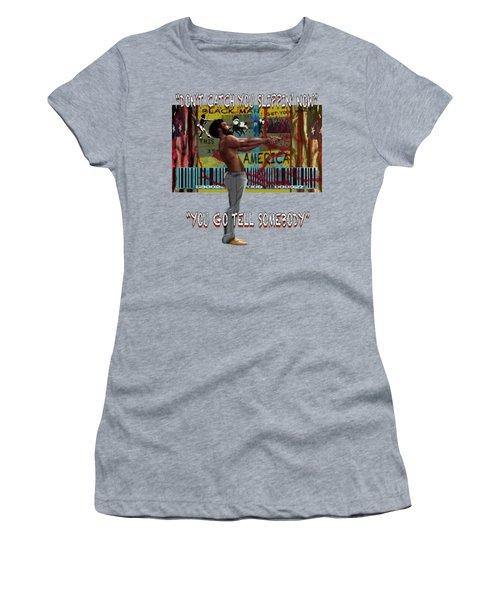 You Go Tell Somebody Women's T-Shirt