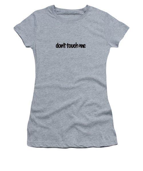 Don't Touch Me Women's T-Shirt