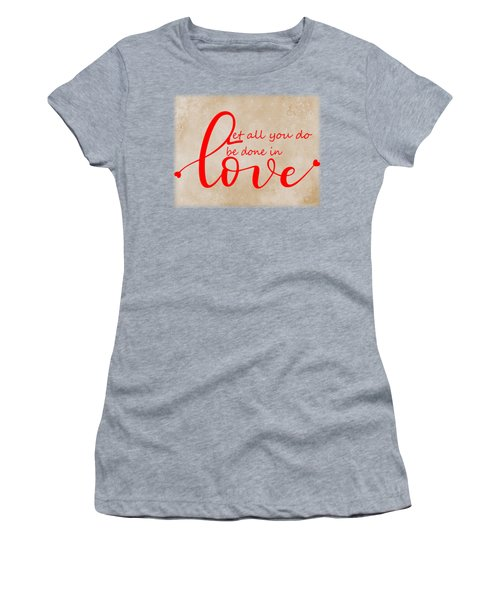 Let All You Do  Be Done In Love Women's T-Shirt