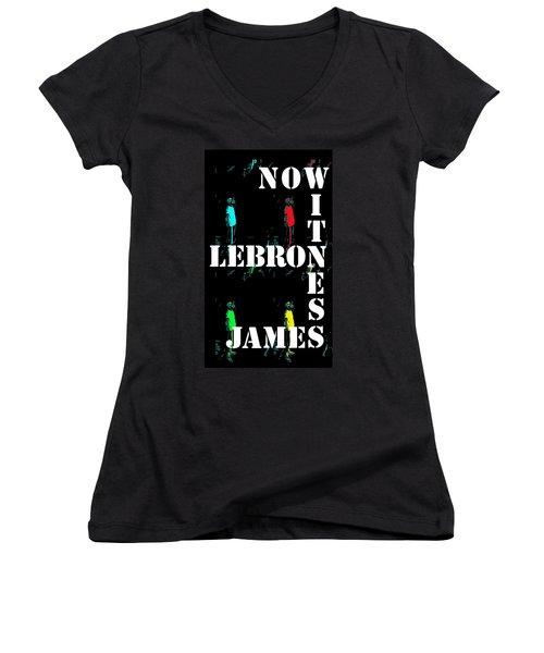 Now Witness Lebron James Women's V-Neck T-Shirt