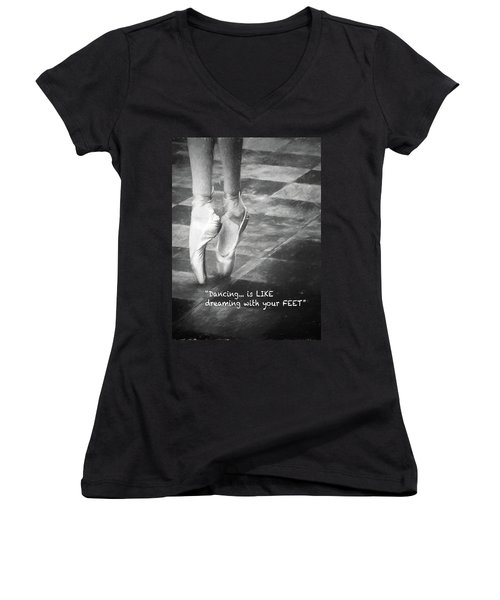 Dancing Is Like Dreaming With Your Feet Women's V-Neck T-Shirt