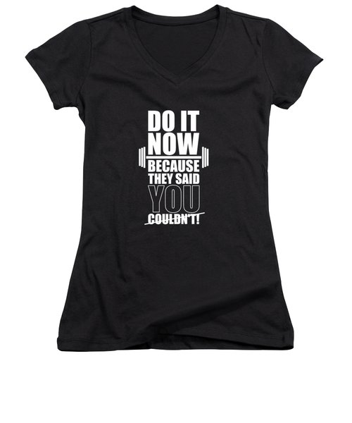 Do It Now Because They Said You Couldn't Gym Quotes Poster Women's V-Neck