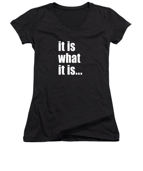 It Is What It Is On Black Women's V-Neck T-Shirt (Junior Cut) by Bruce Stanfield