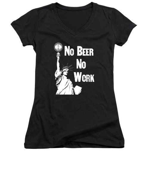 No Beer - No Work - Anti Prohibition Women's V-Neck T-Shirt (Junior Cut) by War Is Hell Store