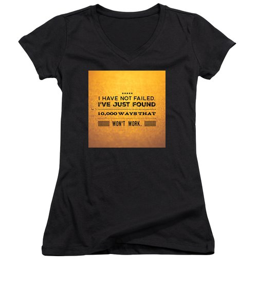 Quote I Have Not Failed I Have Just Found 10000 Ways That Wont Work Women's V-Neck