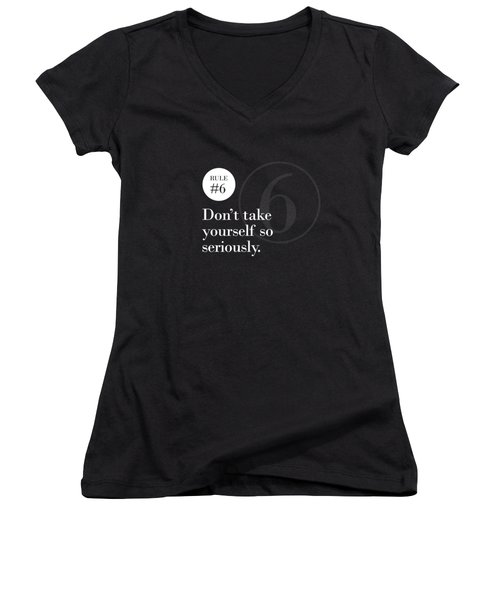 Rule #6 - Don't Take Yourself So Seriously - White On Black Women's V-Neck
