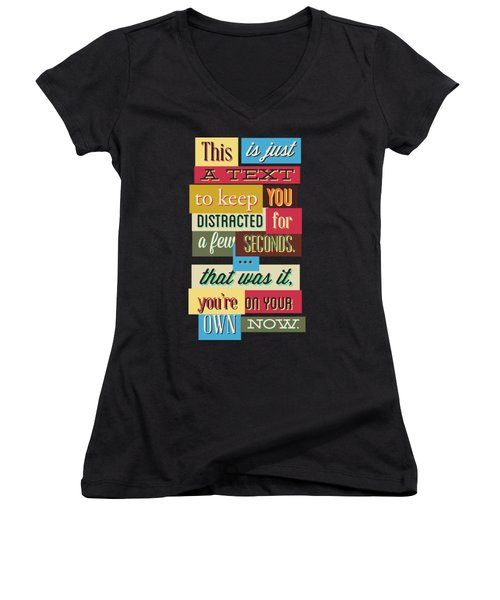 Funny Typography Design Keep You Distracted Women's V-Neck