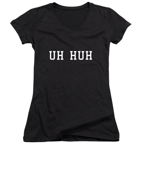 Uh Huh Women's V-Neck